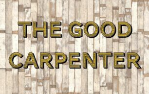 The Good Carpenter – Episode One