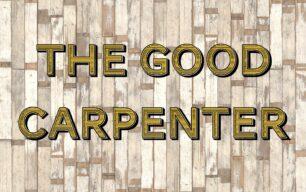The Good Carpenter – Episode One